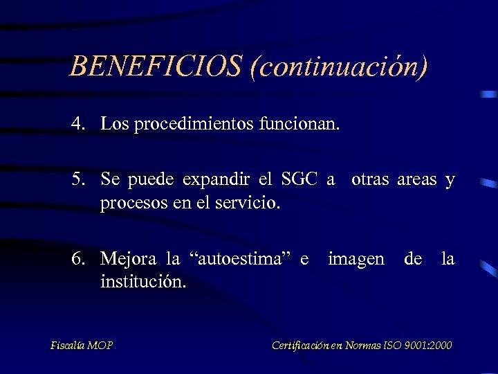 BENEFICIOS (continuación) 4. Los procedimientos funcionan. 5. Se puede expandir el SGC a otras