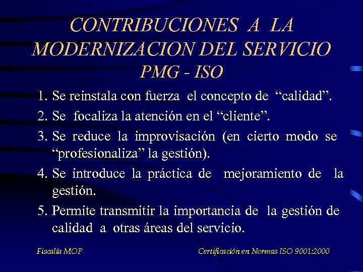 CONTRIBUCIONES A LA MODERNIZACION DEL SERVICIO PMG - ISO 1. Se reinstala con fuerza