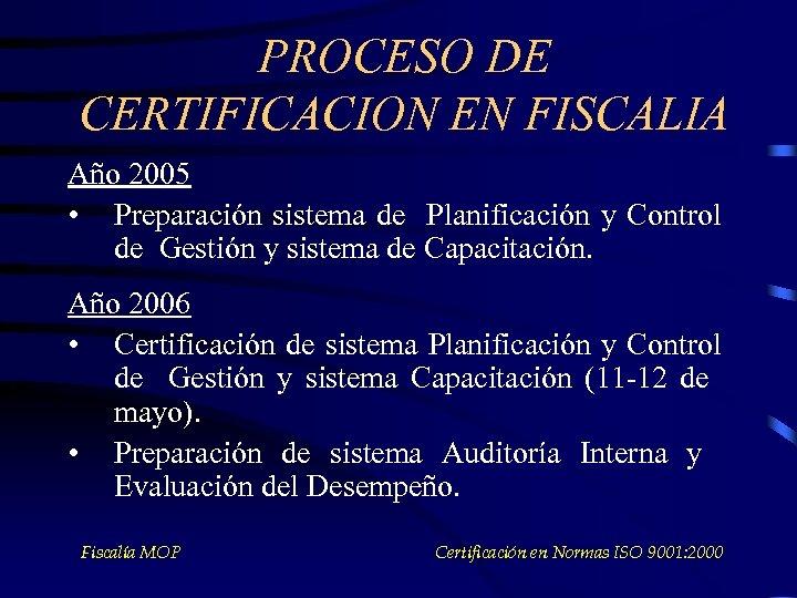 PROCESO DE CERTIFICACION EN FISCALIA Año 2005 • Preparación sistema de Planificación y Control