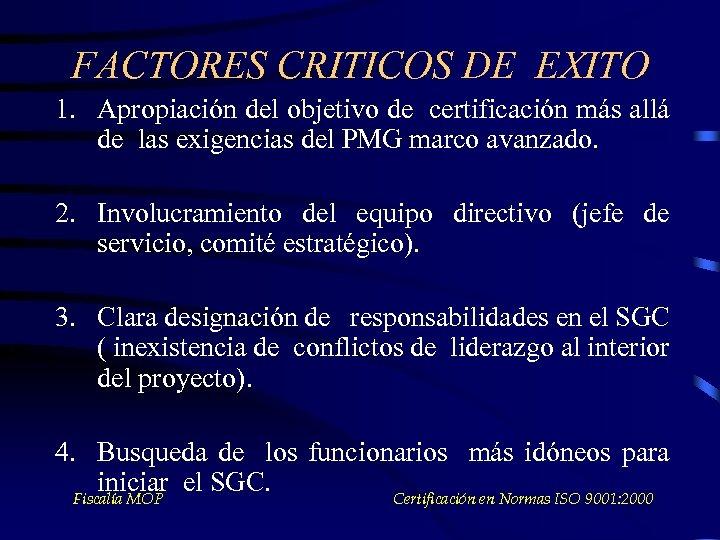 FACTORES CRITICOS DE EXITO 1. Apropiación del objetivo de certificación más allá de las