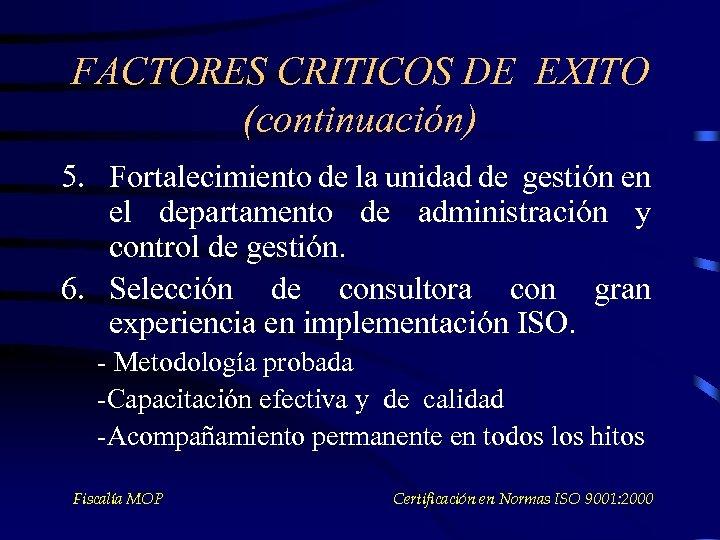 FACTORES CRITICOS DE EXITO (continuación) 5. Fortalecimiento de la unidad de gestión en el