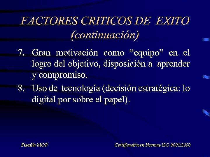 """FACTORES CRITICOS DE EXITO (continuación) 7. Gran motivación como """"equipo"""" en el logro del"""