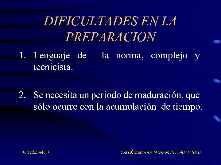 DIFICULTADES EN LA PREPARACION 1. Lenguaje de tecnicista. la norma, complejo y 2. Se