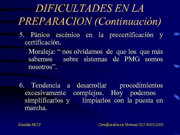DIFICULTADES EN LA PREPARACION (Continuación) 5. Pánico escénico en la precertificación y certificación. Moraleja: