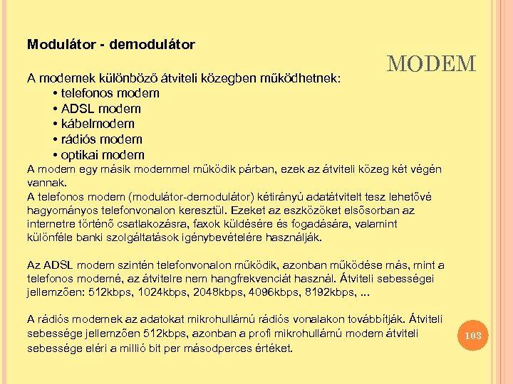 Modulátor - demodulátor A modemek különböző átviteli közegben működhetnek: • telefonos modem • ADSL