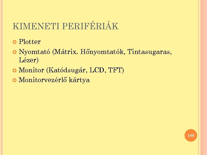 KIMENETI PERIFÉRIÁK Plotter Nyomtató (Mátrix. Hőnyomtatók, Tintasugaras, Lézer) Monitor (Katódsugár, LCD, TFT) Monitorvezérlő kártya
