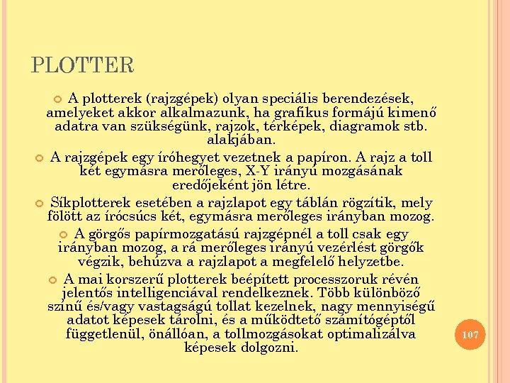 PLOTTER A plotterek (rajzgépek) olyan speciális berendezések, amelyeket akkor alkalmazunk, ha grafikus formájú kimenő
