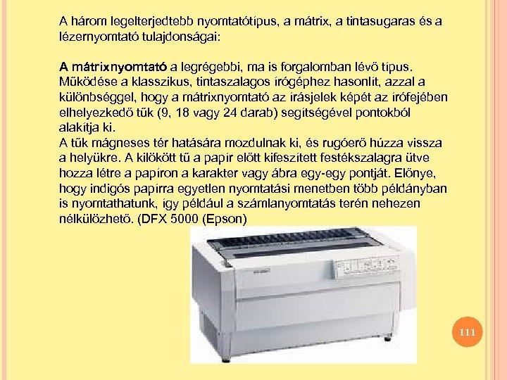A három legelterjedtebb nyomtatótípus, a mátrix, a tintasugaras és a lézernyomtató tulajdonságai: A mátrixnyomtató