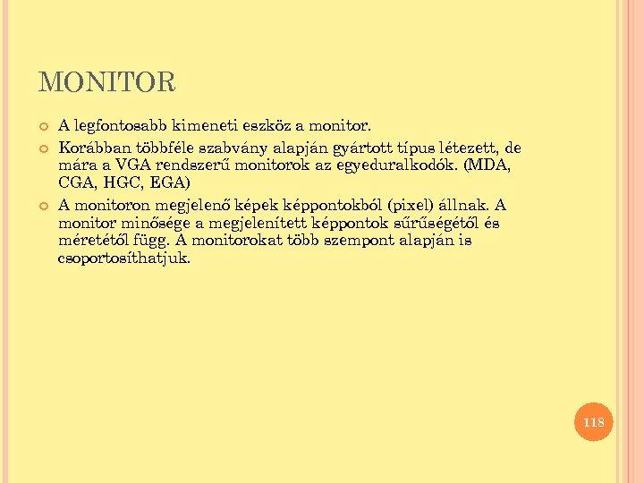 MONITOR A legfontosabb kimeneti eszköz a monitor. Korábban többféle szabvány alapján gyártott típus létezett,
