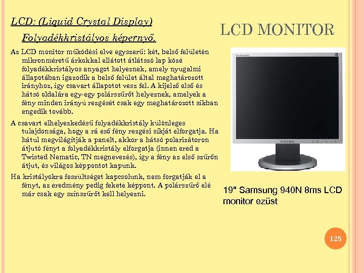 LCD: (Liquid Crystal Display) Folyadékkristályos képernyő. LCD MONITOR Az LCD monitor működési elve egyszerű: