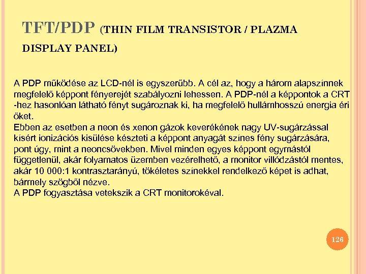 TFT/PDP (THIN FILM TRANSISTOR / PLAZMA DISPLAY PANEL) A PDP működése az LCD-nél is