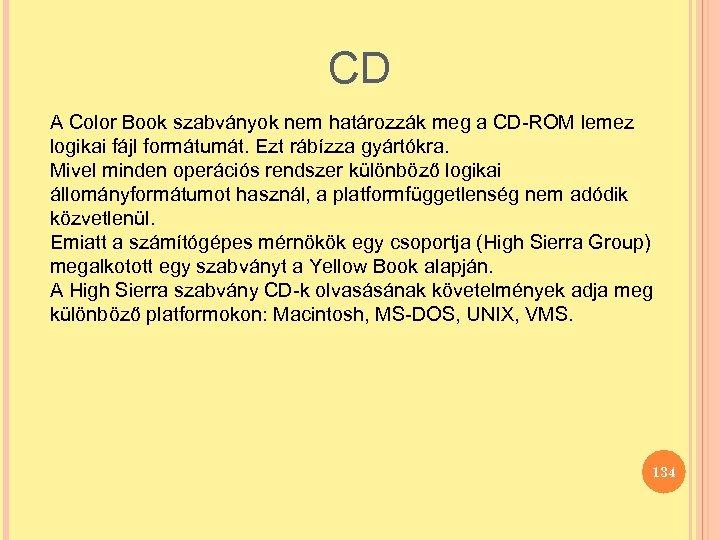 CD A Color Book szabványok nem határozzák meg a CD-ROM lemez logikai fájl formátumát.