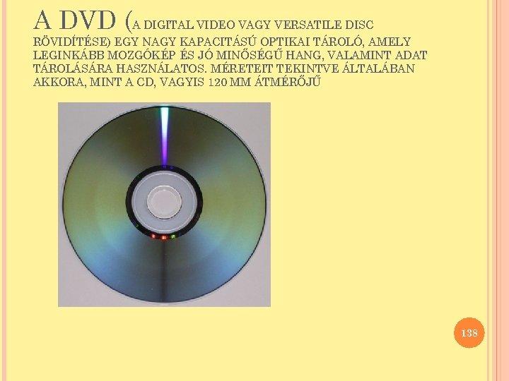 A DVD (A DIGITAL VIDEO VAGY VERSATILE DISC RÖVIDÍTÉSE) EGY NAGY KAPACITÁSÚ OPTIKAI TÁROLÓ,