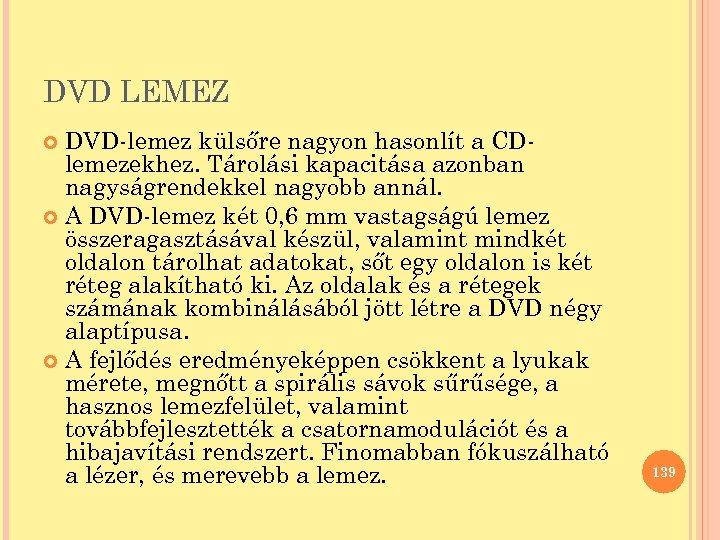 DVD LEMEZ DVD-lemez külsőre nagyon hasonlít a CDlemezekhez. Tárolási kapacitása azonban nagyságrendekkel nagyobb annál.