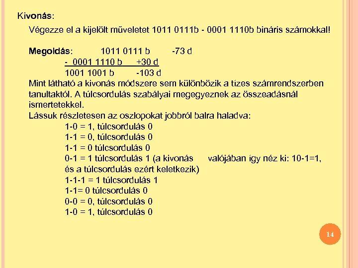Kivonás: Végezze el a kijelölt műveletet 1011 0111 b - 0001 1110 b bináris