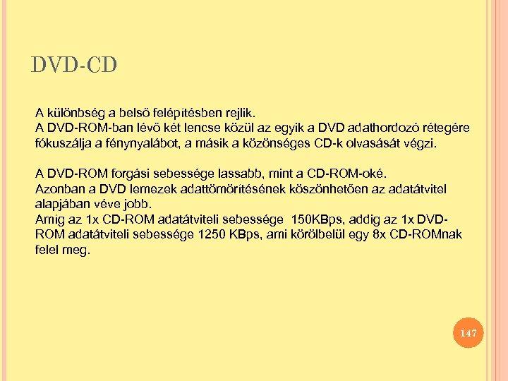 DVD-CD A különbség a belső felépítésben rejlik. A DVD-ROM-ban lévő két lencse közül az