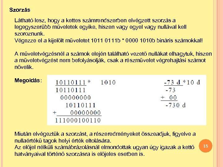 Szorzás Látható lesz, hogy a kettes számrendszerben elvégzett szorzás a legegyszerűbb műveletek egyike, hiszen