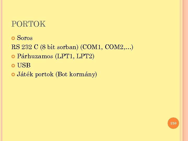 PORTOK Soros RS 232 C (8 bit sorban) (COM 1, COM 2, …) Párhuzamos