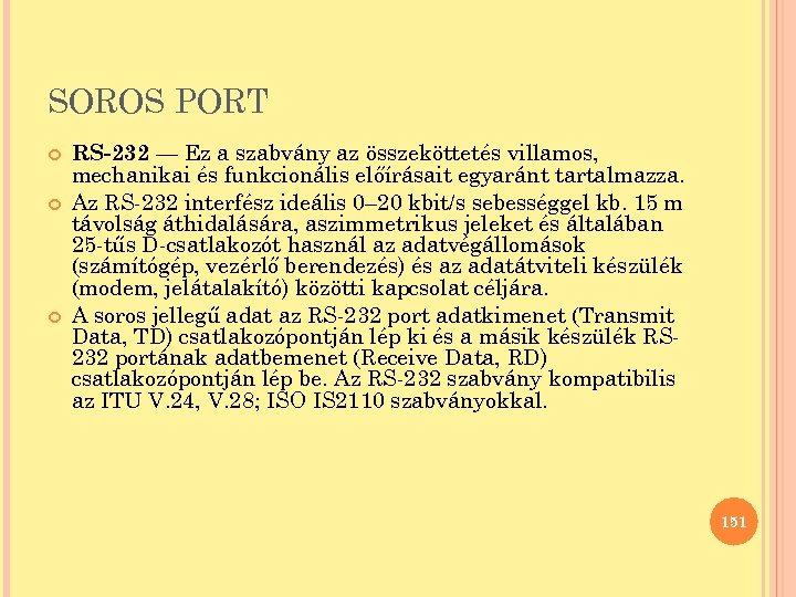 SOROS PORT RS-232 — Ez a szabvány az összeköttetés villamos, mechanikai és funkcionális előírásait
