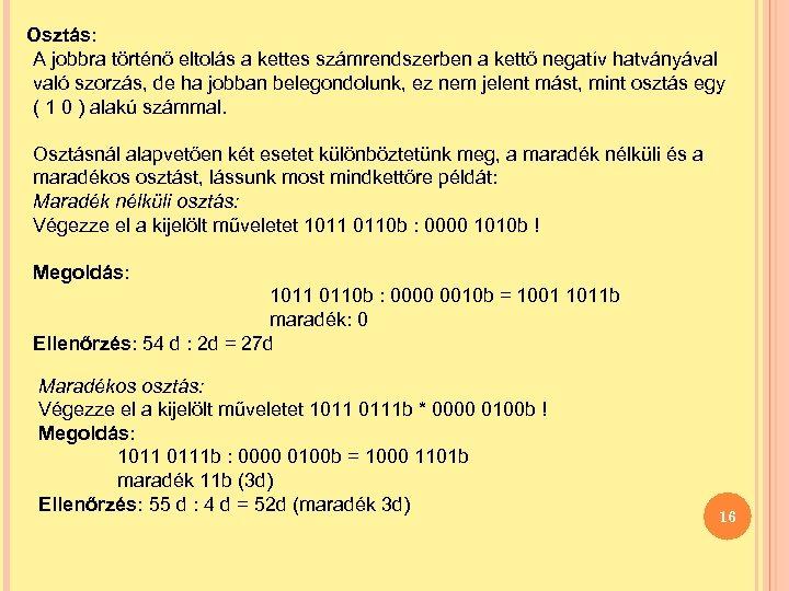 Osztás: A jobbra történő eltolás a kettes számrendszerben a kettő negatív hatványával való szorzás,
