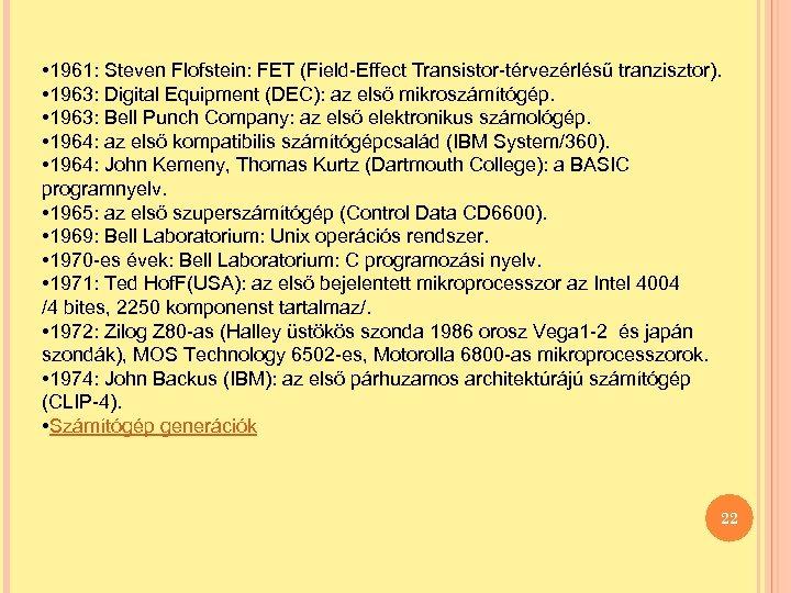 • 1961: Steven Flofstein: FET (Field-Effect Transistor-térvezérlésű tranzisztor). • 1963: Digital Equipment (DEC):