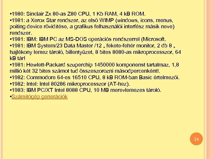 • 1980: Sinclair Zx 80 -as Z 80 CPU, 1 Kb RAM, 4