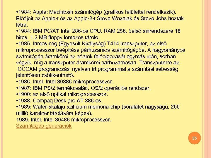• 1984: Apple: Macintosh számítógép (grafikus felülettel rendelkezik). Elődjeit az Apple-t és az