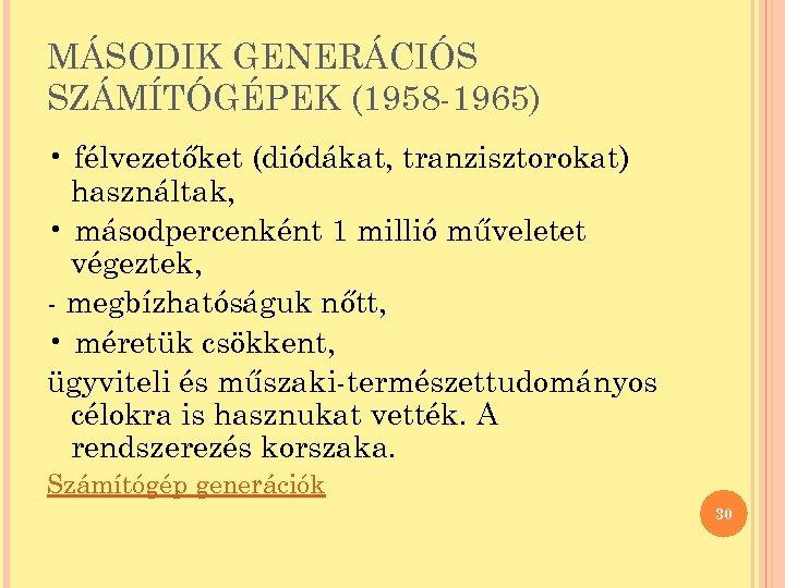 MÁSODIK GENERÁCIÓS SZÁMÍTÓGÉPEK (1958 -1965) • félvezetőket (diódákat, tranzisztorokat) használtak, • másodpercenként 1 millió