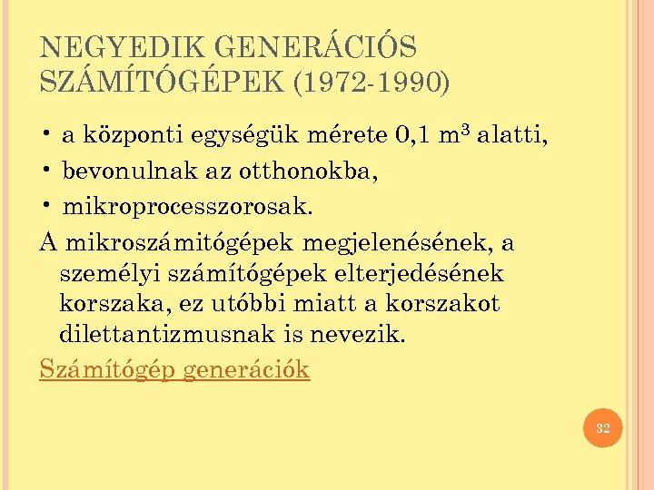 NEGYEDIK GENERÁCIÓS SZÁMÍTÓGÉPEK (1972 -1990) • a központi egységük mérete 0, 1 m 3