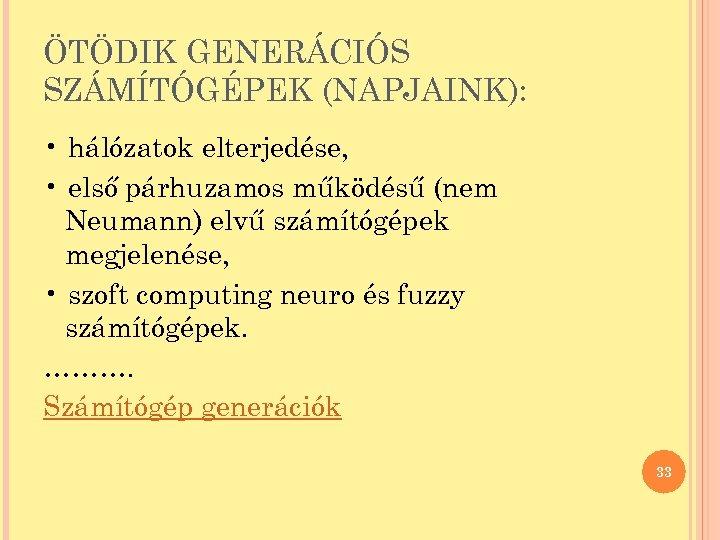 ÖTÖDIK GENERÁCIÓS SZÁMÍTÓGÉPEK (NAPJAINK): • hálózatok elterjedése, • első párhuzamos működésű (nem Neumann) elvű