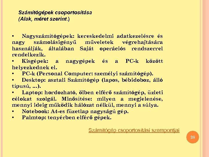 Számítógépek csoportosítása (Alak, méret szerint. ) • Nagyszámítógépek: kereskedelmi adatkezelésre és nagy számolásigényű műveletek