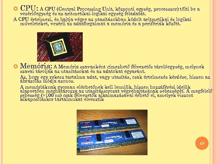 CPU: A CPU (Central Processing Unit, központi egység, processzor) tölti be a Memória: