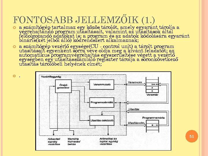 FONTOSABB JELLEMZŐIK (1. ) a számítógép tartalmaz egy közös tárolót, amely egyaránt tárolja a
