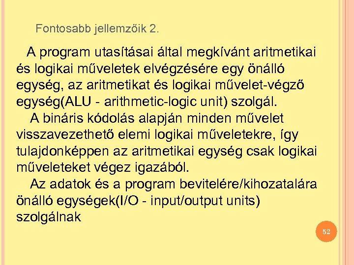 Fontosabb jellemzőik 2. A program utasításai által megkívánt aritmetikai és logikai műveletek elvégzésére egy