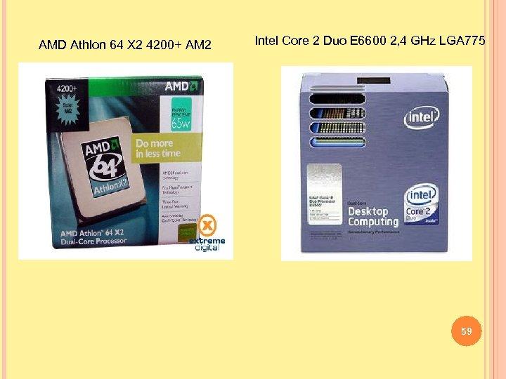 AMD Athlon 64 X 2 4200+ AM 2 Intel Core 2 Duo E 6600