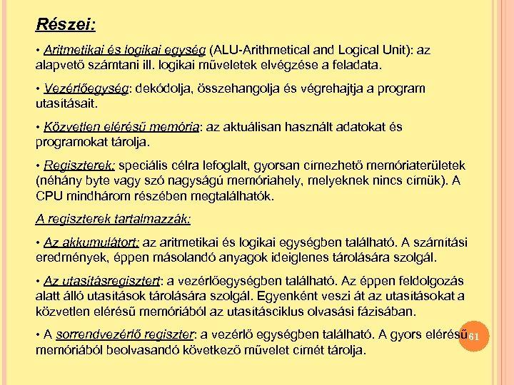 Részei: • Aritmetikai és logikai egység (ALU-Arithmetical and Logical Unit): az alapvető számtani ill.