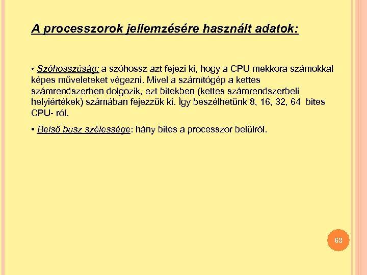 A processzorok jellemzésére használt adatok: • Szóhosszúság: a szóhossz azt fejezi ki, hogy a