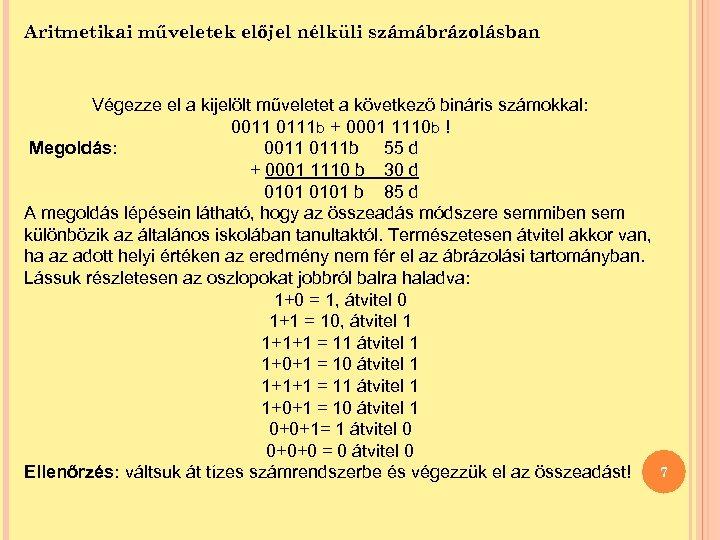Aritmetikai műveletek előjel nélküli számábrázolásban Végezze el a kijelölt műveletet a következő bináris számokkal: