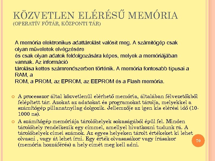 KÖZVETLEN ELÉRÉSŰ MEMÓRIA (OPERATÍV FŐTÁR, KÖZPONTI TÁR) A memória elektronikus adattárolást valósít meg. A