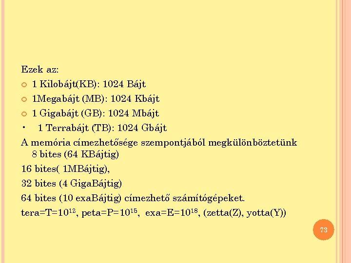 Ezek az: 1 Kilobájt(KB): 1024 Bájt 1 Megabájt (MB): 1024 Kbájt 1 Gigabájt (GB):