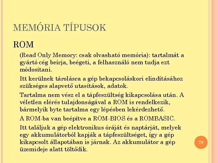 MEMÓRIA TÍPUSOK ROM (Read Only Memory: csak olvasható memória): tartalmát a gyártó cég beírja,
