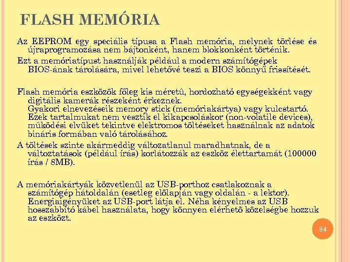 FLASH MEMÓRIA Az EEPROM egy speciális típusa a Flash memória, melynek törlése és újraprogramozása