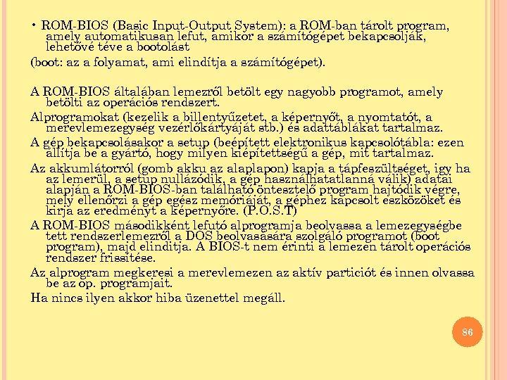 • ROM-BIOS (Basic Input-Output System): a ROM-ban tárolt program, amely automatikusan lefut, amikor