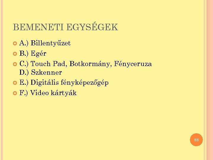 BEMENETI EGYSÉGEK A. ) Billentyűzet B. ) Egér C. ) Touch Pad, Botkormány, Fényceruza
