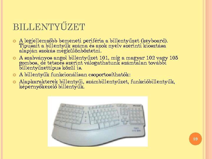 BILLENTYŰZET A legjellemzőbb bemeneti periféria a billentyűzet (keyboard). Típusait a billentyűk száma és azok