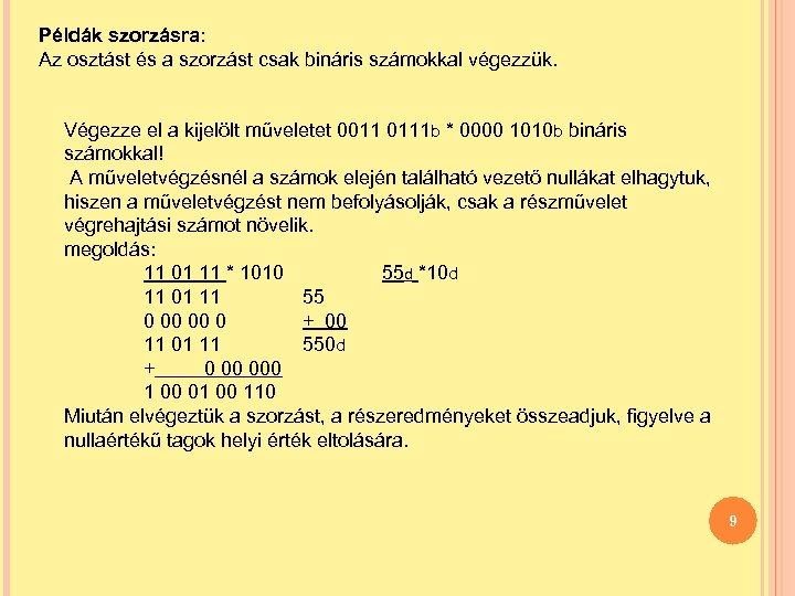 Példák szorzásra: Az osztást és a szorzást csak bináris számokkal végezzük. Végezze el a