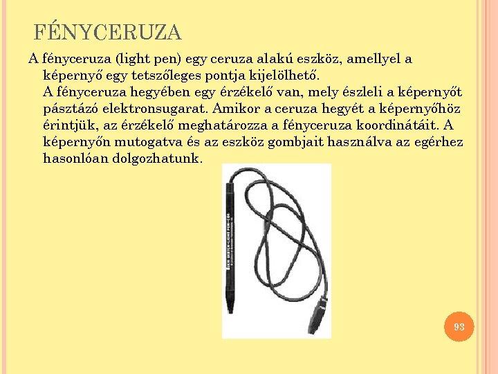 FÉNYCERUZA A fényceruza (light pen) egy ceruza alakú eszköz, amellyel a képernyő egy tetszőleges