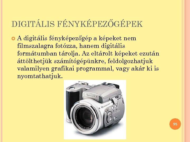 DIGITÁLIS FÉNYKÉPEZŐGÉPEK A digitális fényképezőgép a képeket nem filmszalagra fotózza, hanem digitális formátumban tárolja.