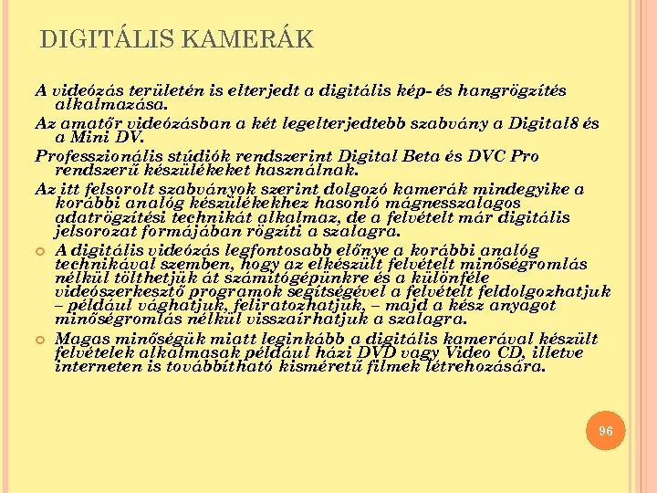 DIGITÁLIS KAMERÁK A videózás területén is elterjedt a digitális kép- és hangrögzítés alkalmazása. Az