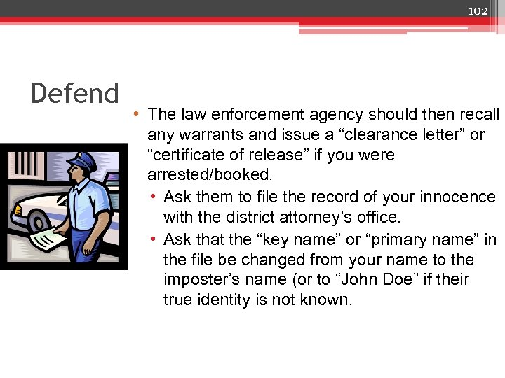 102 Defend • The law enforcement agency should then recall any warrants and issue